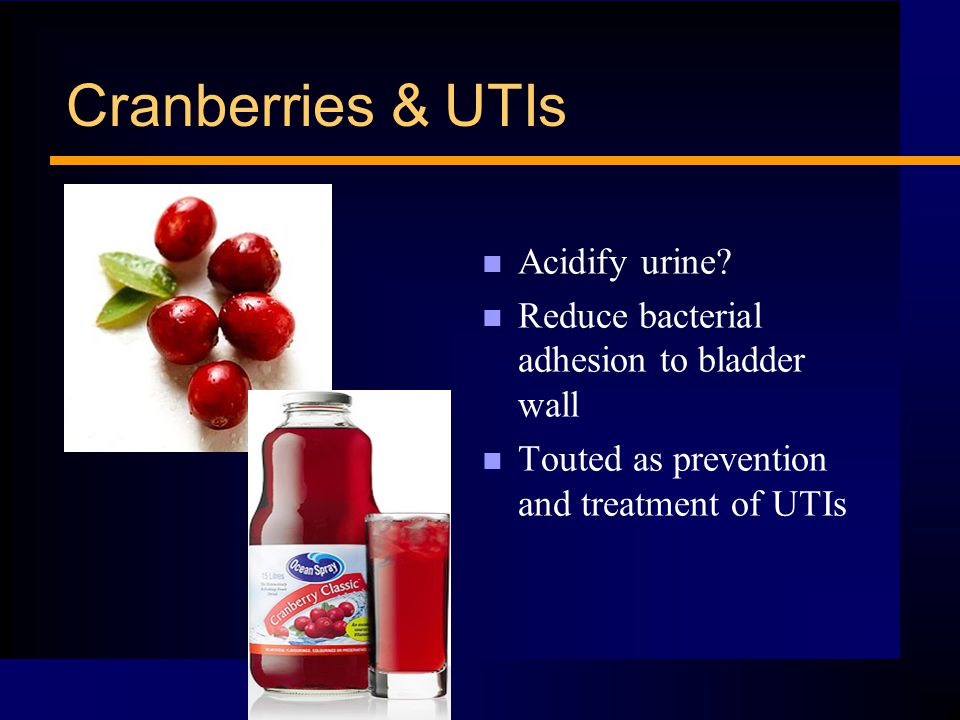 Cranberries & UTIs n Acidify urine.