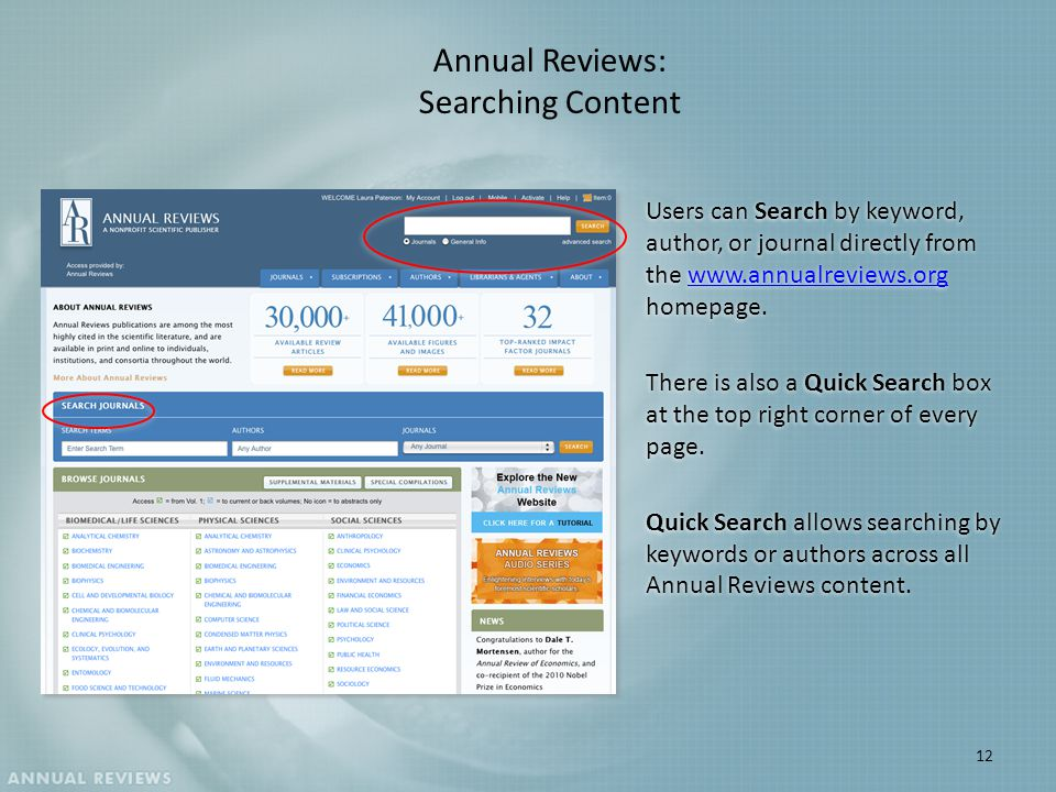Annual Reviews: Searching Content Users can Search by keyword, author, or journal directly from the www.annualreviews.org homepage.www.annualreviews.org There is also a Quick Search box at the top right corner of every page.