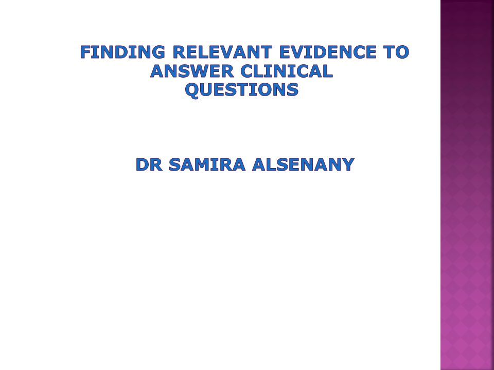 Finding the right information to answer a given question often depends on the source of the information  Searching for evidence that has already been appraised for the quality of the study methodology and the reliability of its findings is desirable  Pre-appraised literature Dr SA 2012