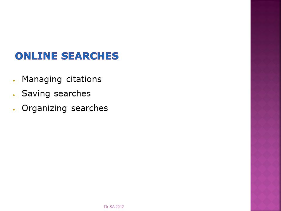  Managing citations  Saving searches  Organizing searches Dr SA 2012