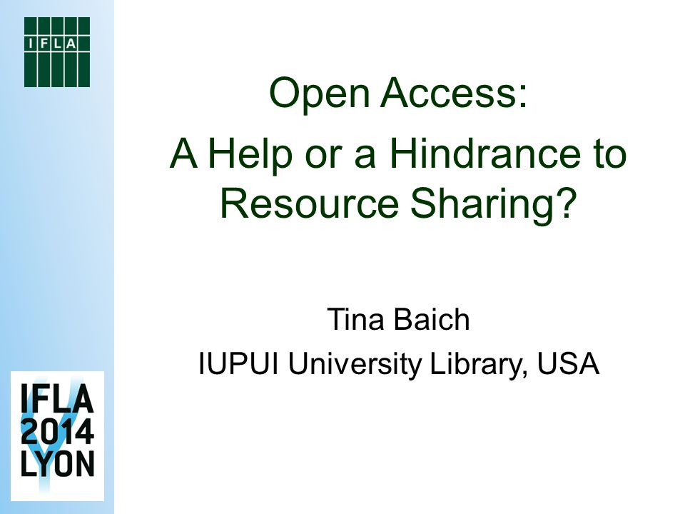 Open Access: A Help or a Hindrance to Resource Sharing Tina Baich IUPUI University Library, USA