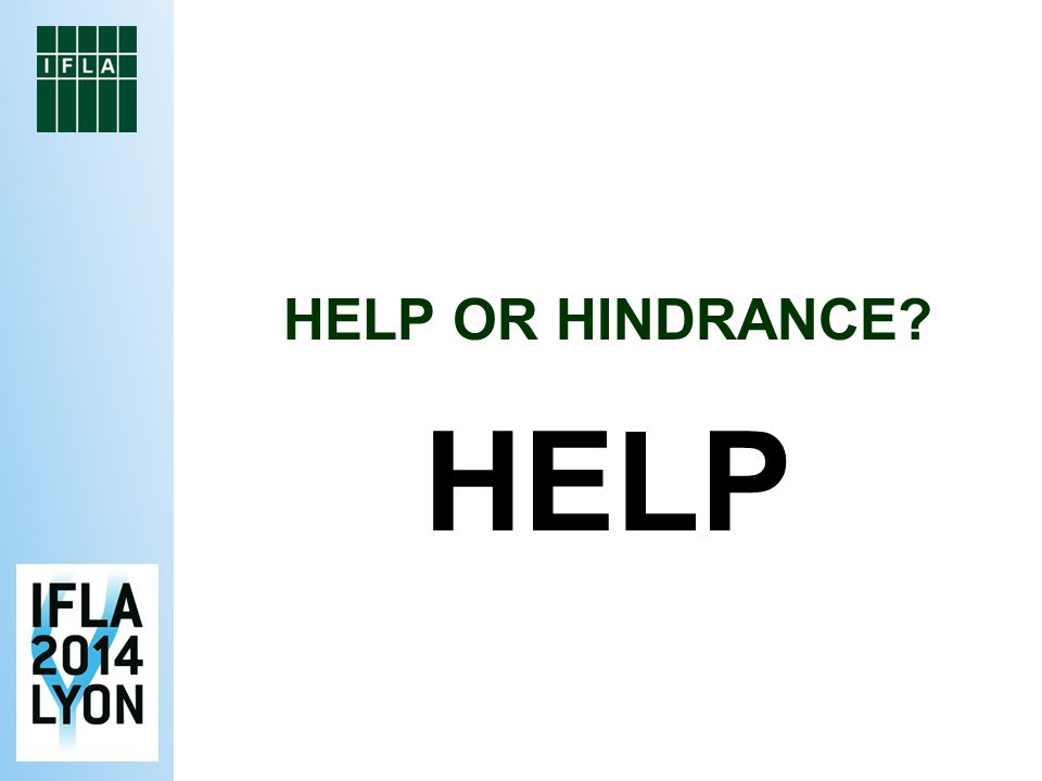 HELP OR HINDRANCE HELP