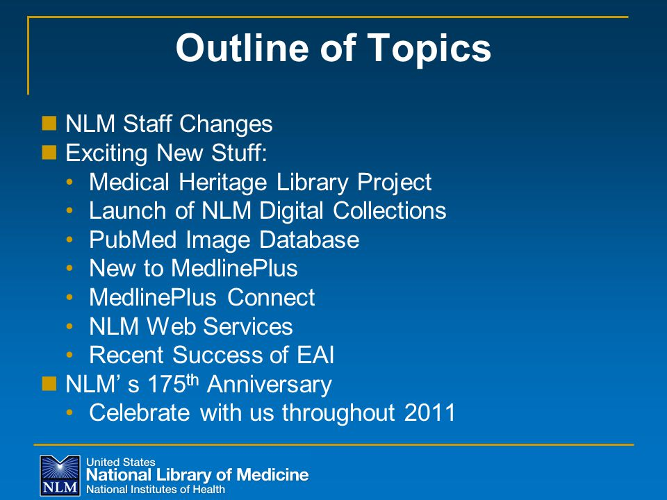 Outline of Topics NLM Staff Changes Exciting New Stuff: Medical Heritage Library Project Launch of NLM Digital Collections PubMed Image Database New t