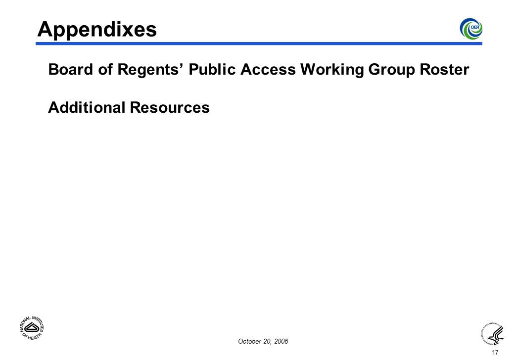 17 October 20, 2006 Appendixes  Board of Regents' Public Access Working Group Roster  Additional Resources