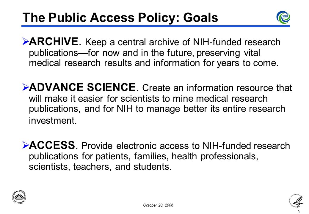 3 October 20, 2006 The Public Access Policy: Goals  ARCHIVE.