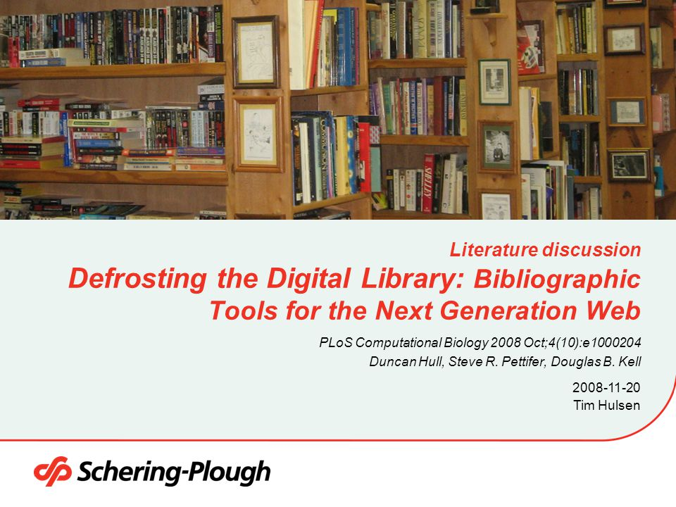 Tim Hulsen 2008-11-20 Literature discussion Defrosting the Digital Library: Bibliographic Tools for the Next Generation Web PLoS Computational Biology