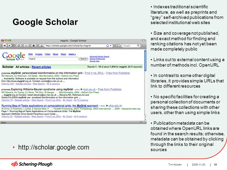 "102008-11-20Tim Hulsen Google Scholar http://scholar.google.com Indexes traditional scientific literature, as well as preprints and ""grey"" self-archiv"