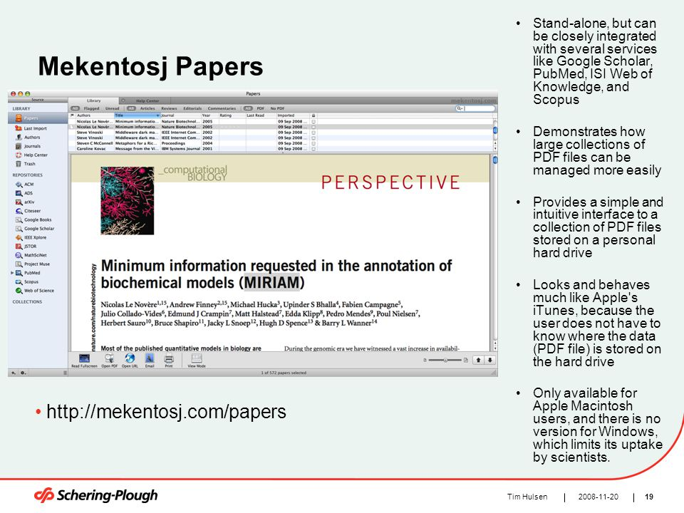 192008-11-20Tim Hulsen Mekentosj Papers Stand-alone, but can be closely integrated with several services like Google Scholar, PubMed, ISI Web of Knowl