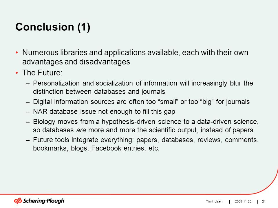 242008-11-20Tim Hulsen Conclusion (1) Numerous libraries and applications available, each with their own advantages and disadvantages The Future: –Per
