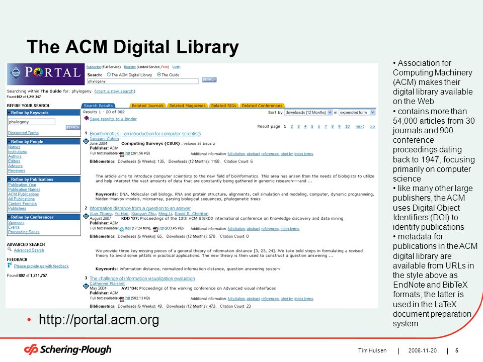 52008-11-20Tim Hulsen The ACM Digital Library http://portal.acm.org Association for Computing Machinery (ACM) makes their digital library available on
