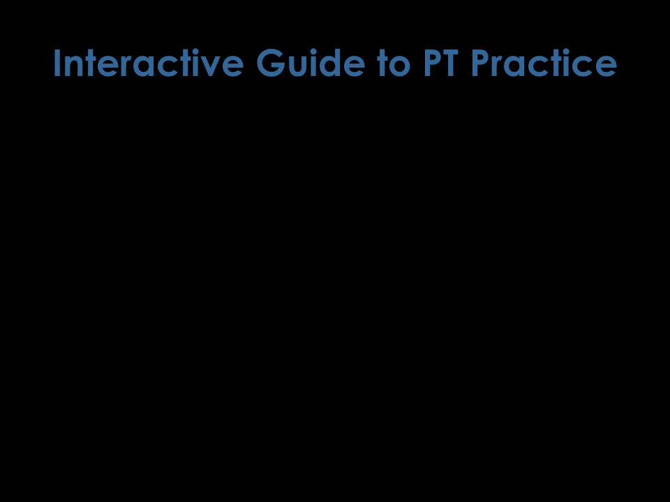 Interactive Guide to PT Practice