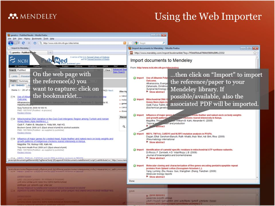 Using the Web Importer On the web page with the reference(s) you want to capture: click on the bookmarklet… …then click on Import to import the reference/paper to your Mendeley library.