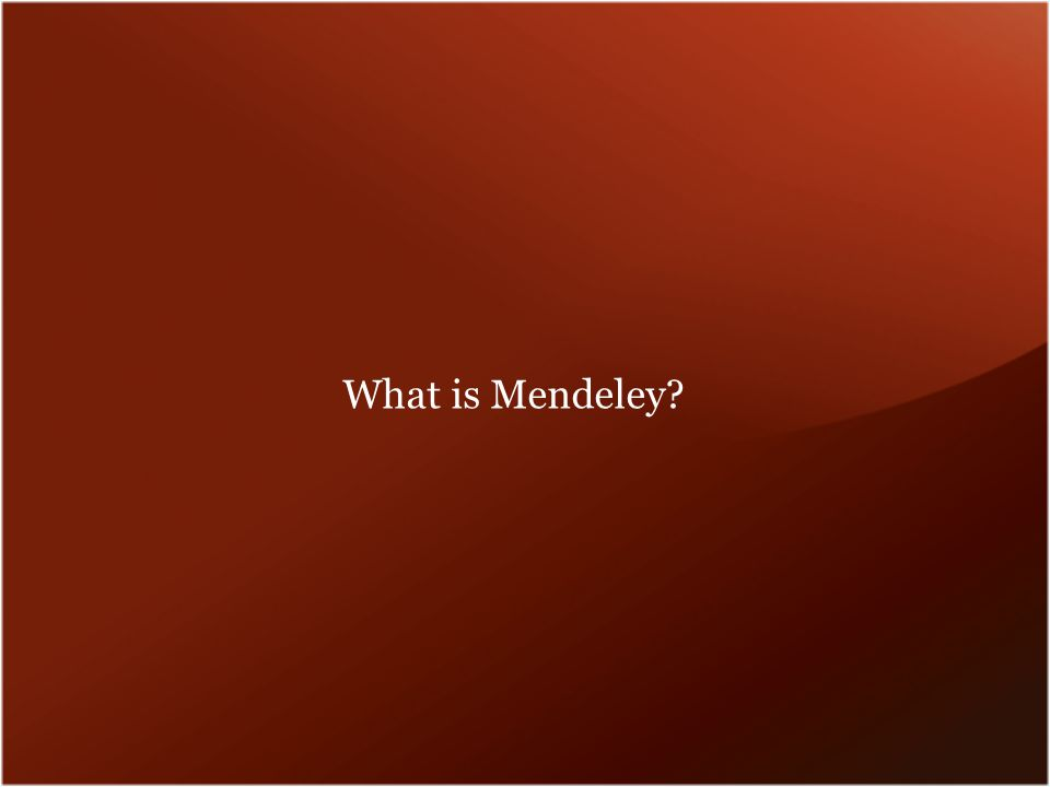 Based in London, Mendeley are 30+ researchers, graduates and software developers from......backed by co- founders and former executives of: Supported by: