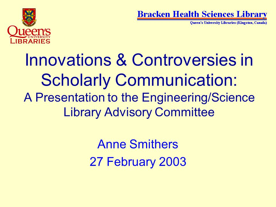 Innovations & Controversies in Scholarly Communication: A Presentation to the Engineering/Science Library Advisory Committee Anne Smithers 27 February 2003