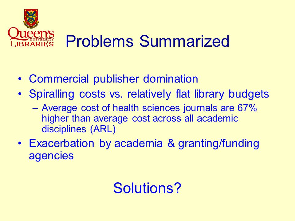 Problems Summarized Commercial publisher domination Spiralling costs vs.