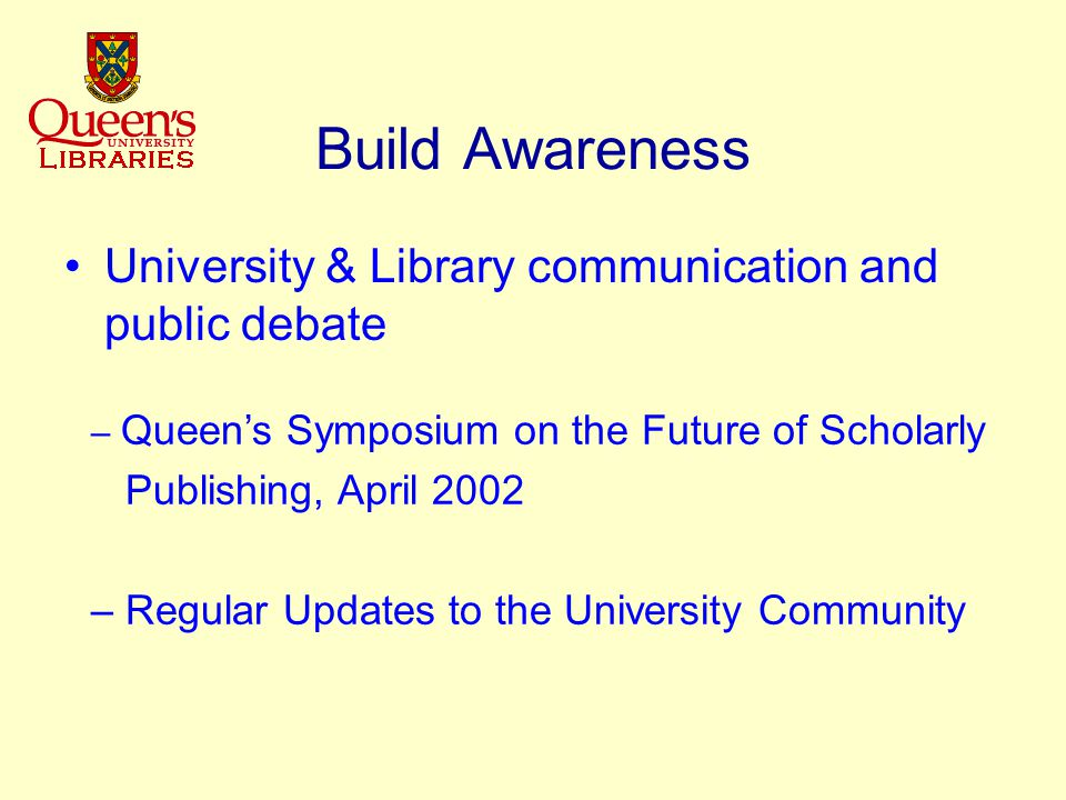 Build Awareness University & Library communication and public debate – Queen's Symposium on the Future of Scholarly Publishing, April 2002 – Regular Updates to the University Community