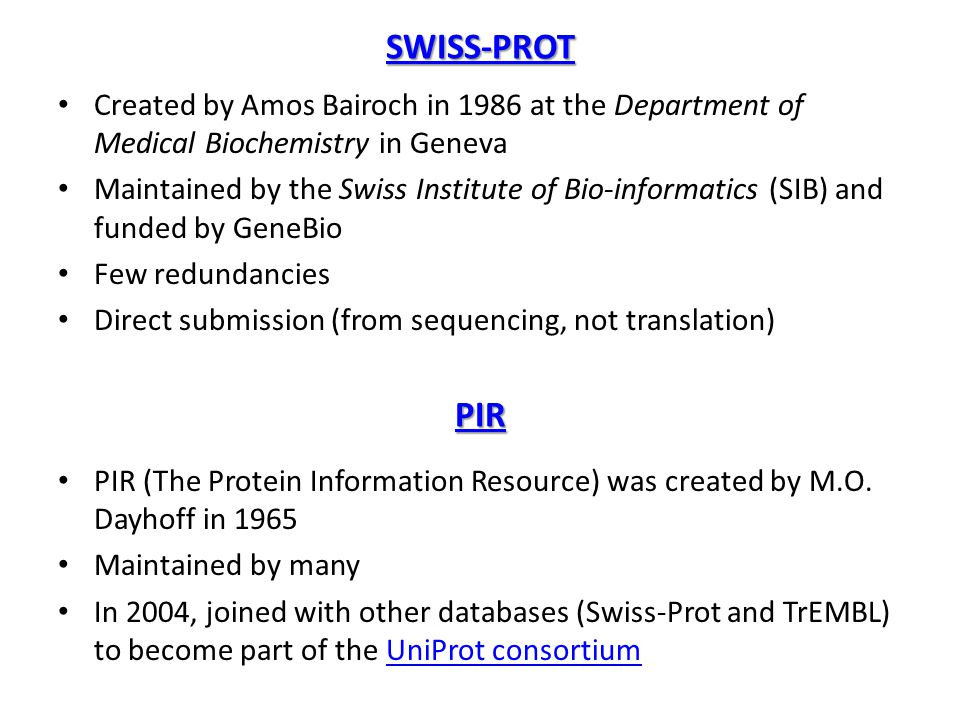 SWISS-PROT Created by Amos Bairoch in 1986 at the Department of Medical Biochemistry in Geneva Maintained by the Swiss Institute of Bio-informatics (S
