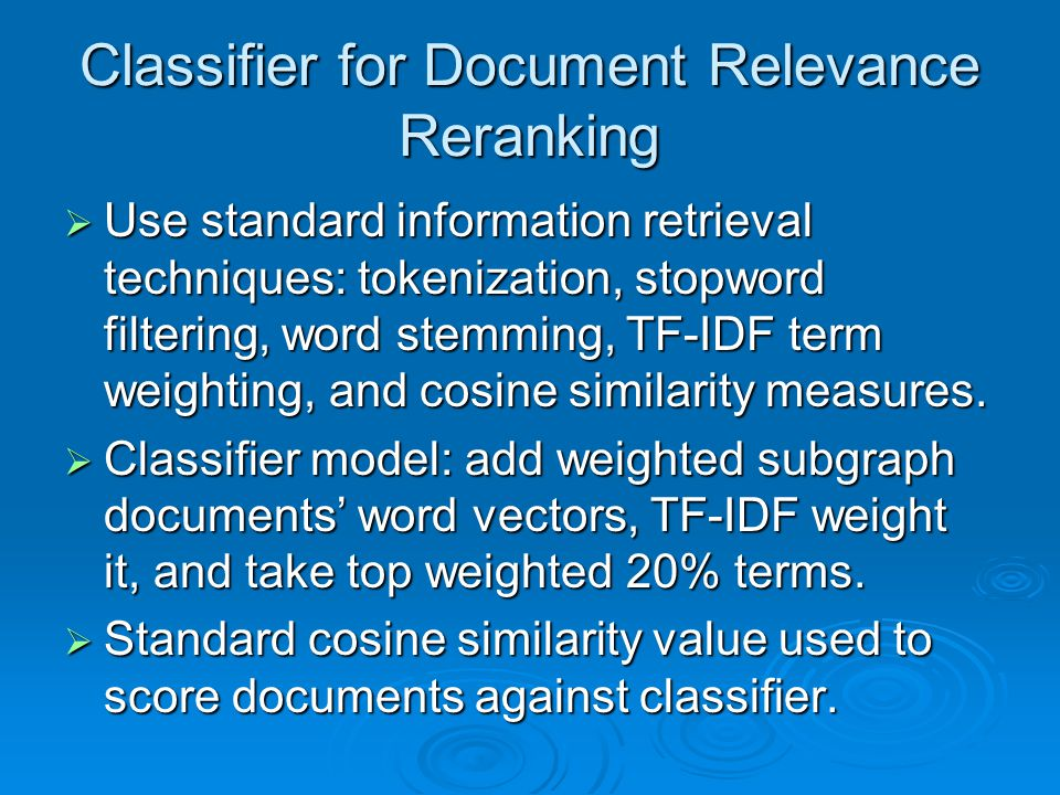 Classifier for Document Relevance Reranking  Use standard information retrieval techniques: tokenization, stopword filtering, word stemming, TF-IDF term weighting, and cosine similarity measures.