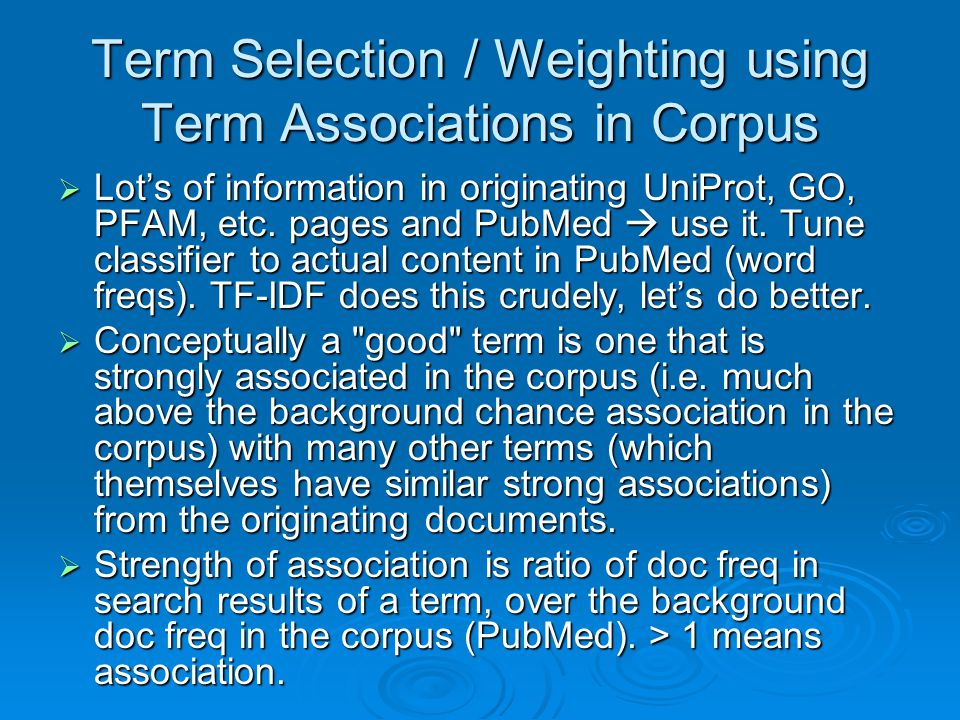 Term Selection / Weighting using Term Associations in Corpus  Lot's of information in originating UniProt, GO, PFAM, etc.