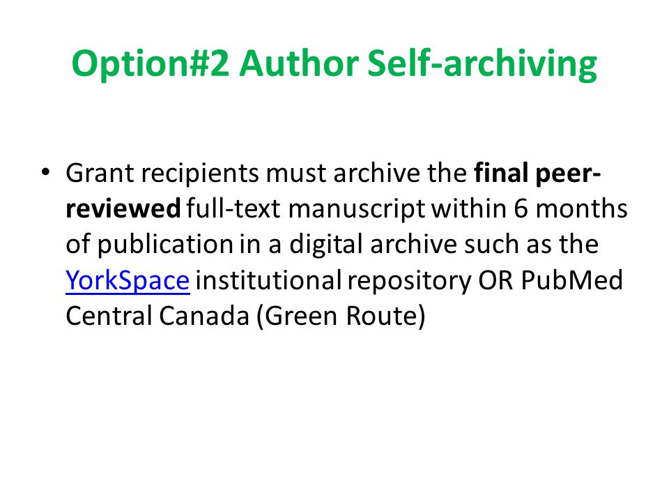 Option#2 Author Self-archiving Grant recipients must archive the final peer- reviewed full-text manuscript within 6 months of publication in a digital