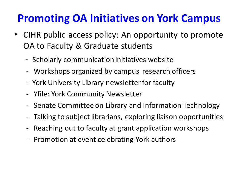 Promoting OA Initiatives on York Campus CIHR public access policy: An opportunity to promote OA to Faculty & Graduate students - Scholarly communicati