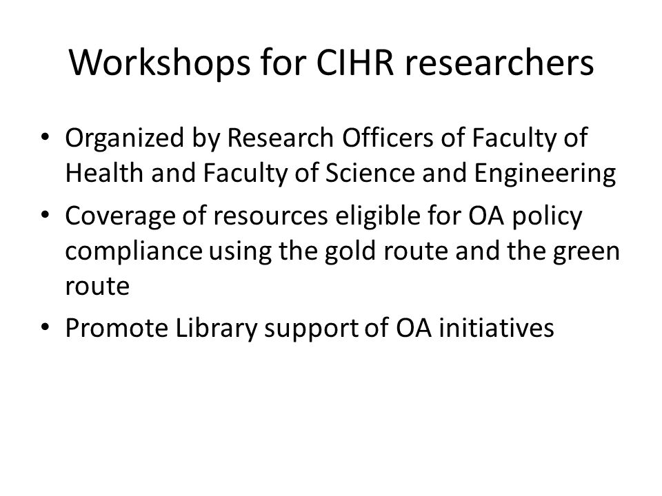 Workshops for CIHR researchers Organized by Research Officers of Faculty of Health and Faculty of Science and Engineering Coverage of resources eligib