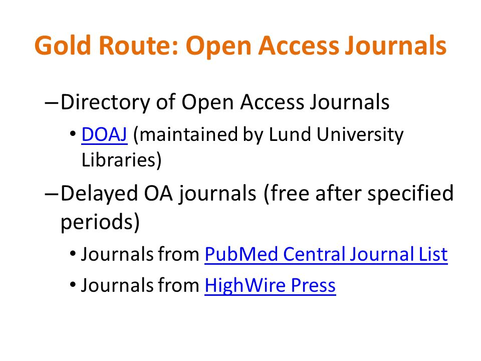 Gold Route: Open Access Journals – Directory of Open Access Journals DOAJ (maintained by Lund University Libraries) DOAJ – Delayed OA journals (free a