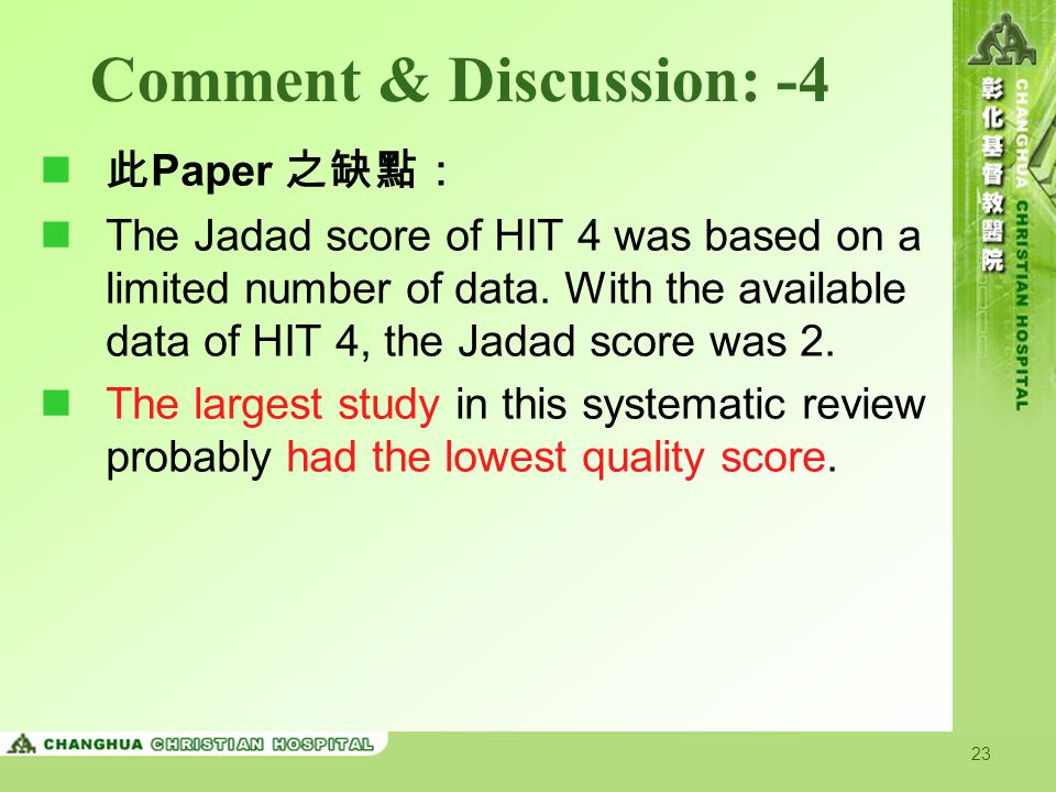 23 Comment & Discussion: -4 此 Paper 之缺點: The Jadad score of HIT 4 was based on a limited number of data.