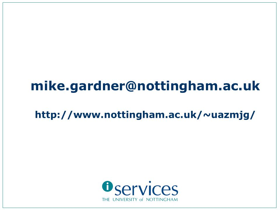 mike.gardner@nottingham.ac.uk http://www.nottingham.ac.uk/~uazmjg/
