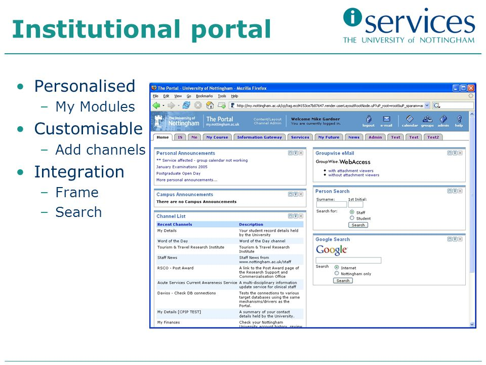 Institutional portal Personalised –My Modules Customisable –Add channels Integration –Frame –Search