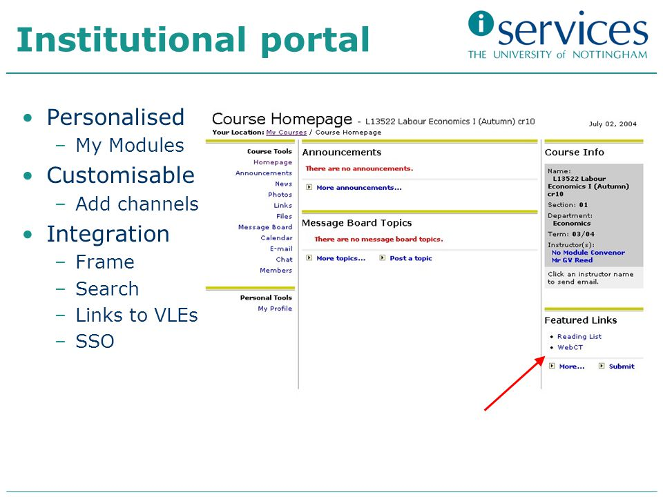 Institutional portal Personalised –My Modules Customisable –Add channels Integration –Frame –Search –Links to VLEs –SSO