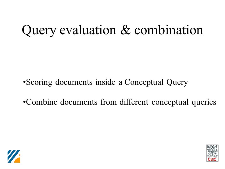 Query evaluation & combination Scoring documents inside a Conceptual Query Combine documents from different conceptual queries