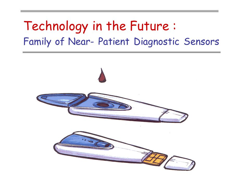 Technology in the Future : Family of Near-Patient Diagnostic Sensors