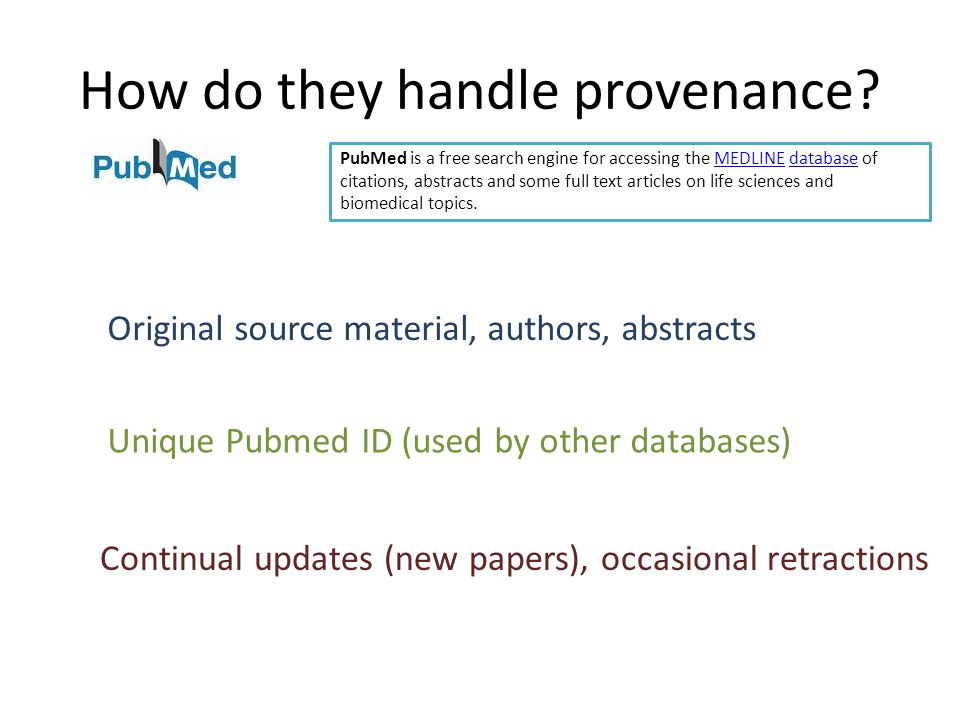 Conclusions In biology provenance is a mixed bag We use mainly static databases Usually source is clear but not much else RAASWiki contains static and curated data We have implemented a very rudimentary provenance scheme Collaborative knowledgebases will need to address provenance in new ways
