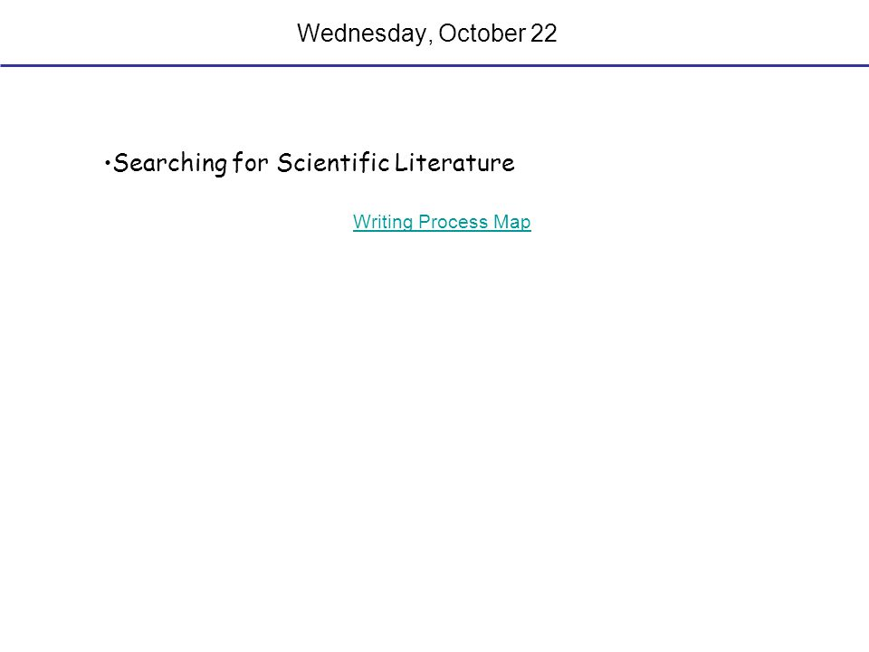 Wednesday, October 22 Searching for Scientific Literature Writing Process Map
