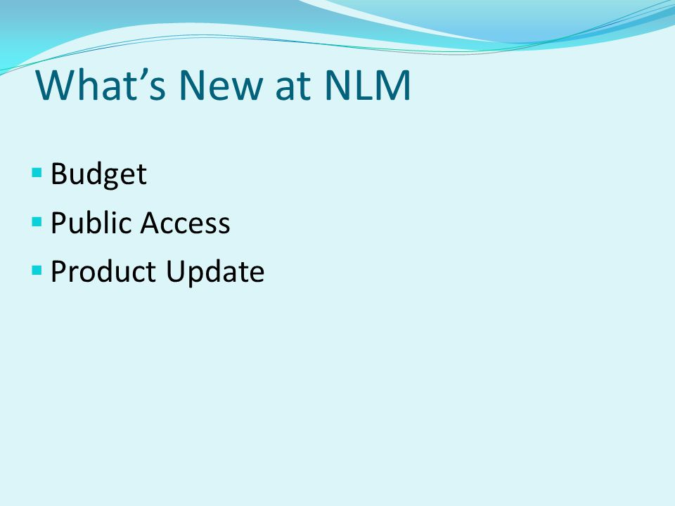 What's New at NLM  Budget  Public Access  Product Update