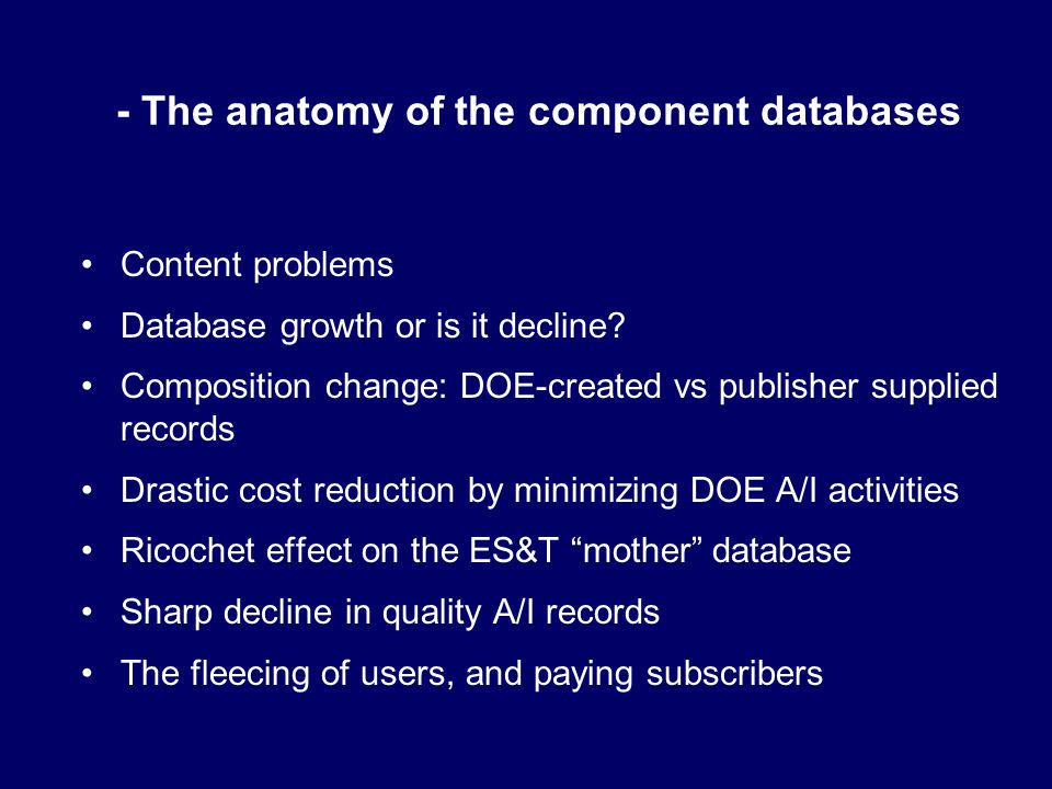 - The anatomy of the component databases Content problems Database growth or is it decline.