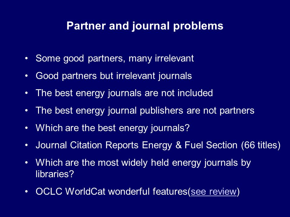 Partner and journal problems Some good partners, many irrelevant Good partners but irrelevant journals The best energy journals are not included The best energy journal publishers are not partners Which are the best energy journals.