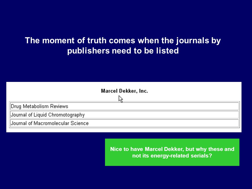 The moment of truth comes when the journals by publishers need to be listed Nice to have Marcel Dekker, but why these and not its energy-related serials
