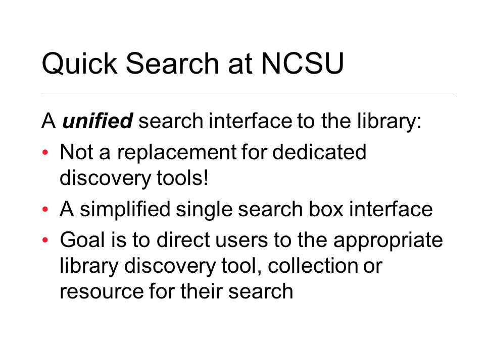 Quick Search at NCSU A unified search interface to the library: Not a replacement for dedicated discovery tools.
