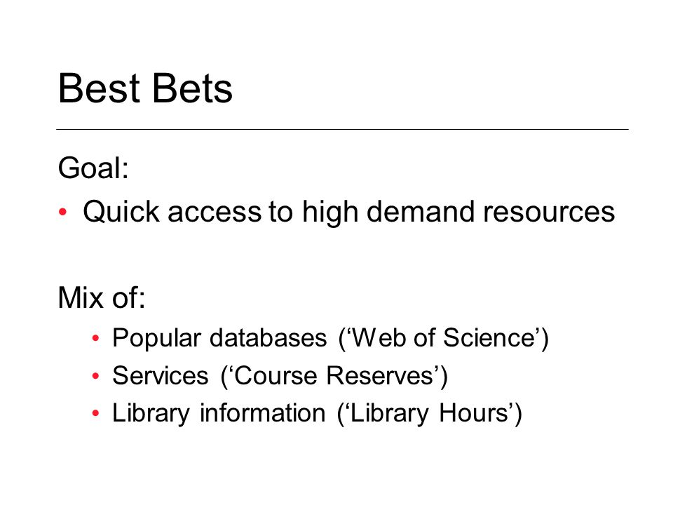 Goal: Quick access to high demand resources Mix of: Popular databases ('Web of Science') Services ('Course Reserves') Library information ('Library Hours')
