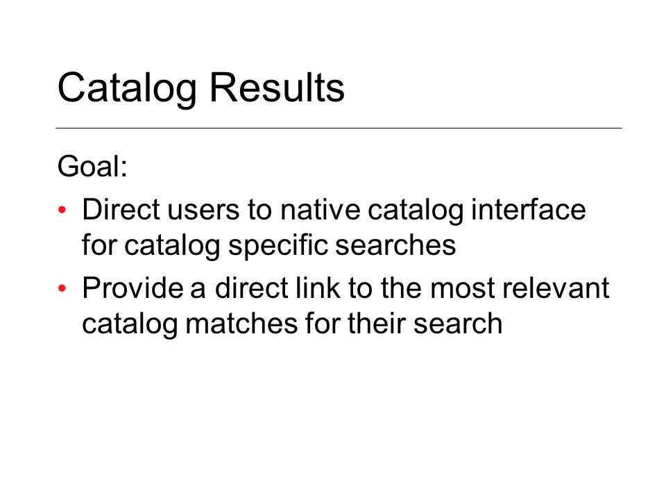 Goal: Direct users to native catalog interface for catalog specific searches Provide a direct link to the most relevant catalog matches for their search