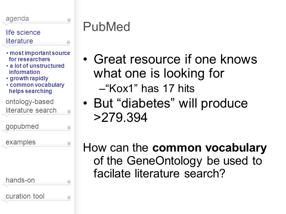 "PubMed Great resource if one knows what one is looking for –""Kox1"" has 17 hits But ""diabetes"" will produce >279.394 How can the common vocabulary of t"