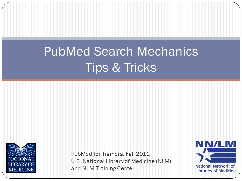 Objectives Fall 2011 PubMed for Trainers 2 By the end of this session, you should understand: Some specific uses of PubMed search tags, including some common pitfalls.