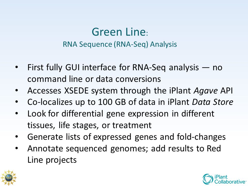 Green Line : RNA Sequence (RNA-Seq) Analysis First fully GUI interface for RNA-Seq analysis — no command line or data conversions Accesses XSEDE syste