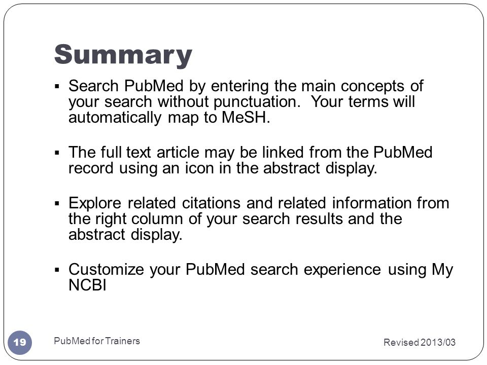 Summary  Search PubMed by entering the main concepts of your search without punctuation.