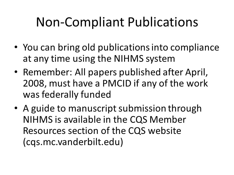 Non-Compliant Publications You can bring old publications into compliance at any time using the NIHMS system Remember: All papers published after Apri