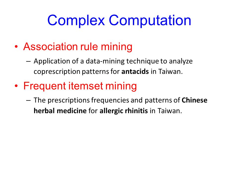Complex Computation Association rule mining – Application of a data-mining technique to analyze coprescription patterns for antacids in Taiwan. Freque