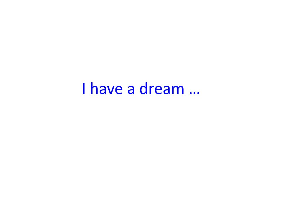 I have a dream …