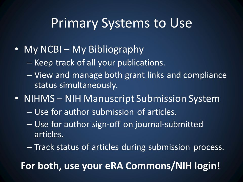 Primary Systems to Use My NCBI – My Bibliography – Keep track of all your publications.